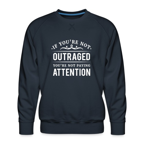 If you're not outraged you're not paying attention - Männer Premium Pullover