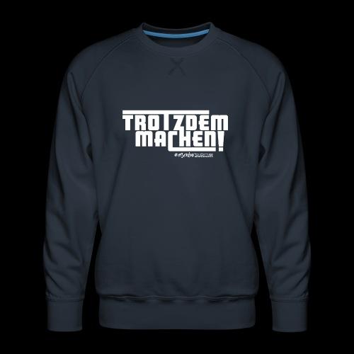 Trotzdem machen ! - Männer Premium Pullover