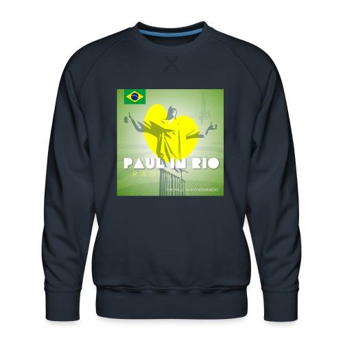 PAUL IN RIO RADIO - Men's Premium Sweatshirt