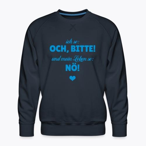 Ich so: Och, bitte! ... - Männer Premium Pullover