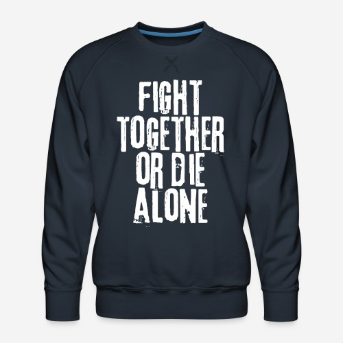 fight together die alone - Männer Premium Pullover