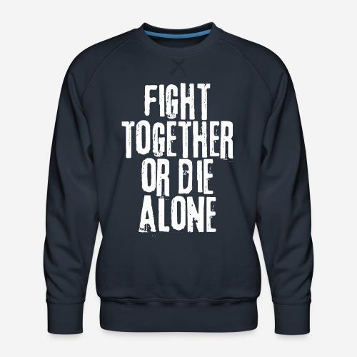 Kampf zusammen sterben allein - Männer Premium Pullover