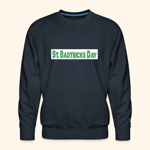 ST BADTRICKS DAY - Men's Premium Sweatshirt
