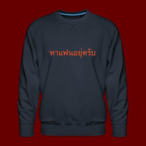 Ich suche eine Freundin auf Thai T-Shirts - Männer Premium Pullover