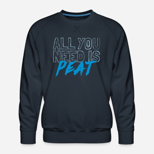 All you need is PEAT - Männer Premium Pullover