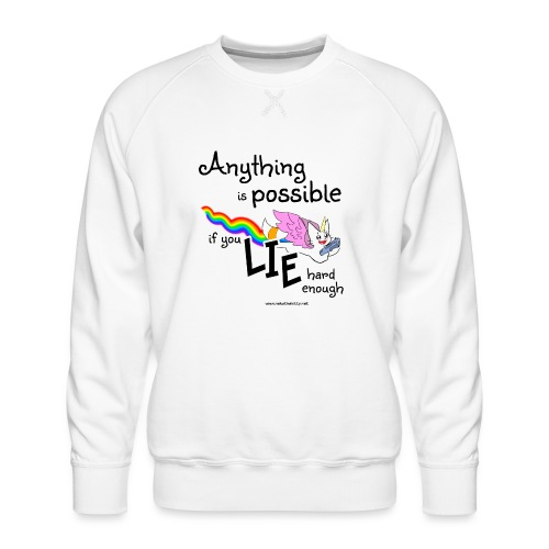 Anything Is Possible if you lie hard enough - Men's Premium Sweatshirt