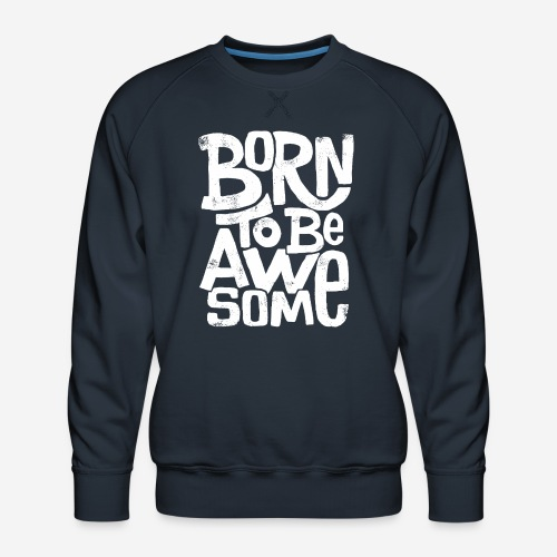 großartig geboren - Männer Premium Pullover
