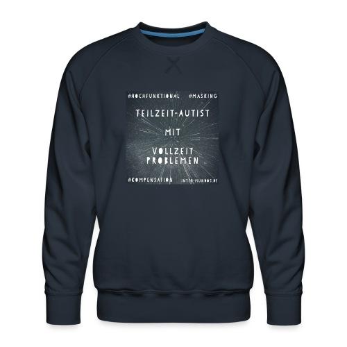 Teilzeit Autist mit Vollzeit Problemen - Männer Premium Pullover