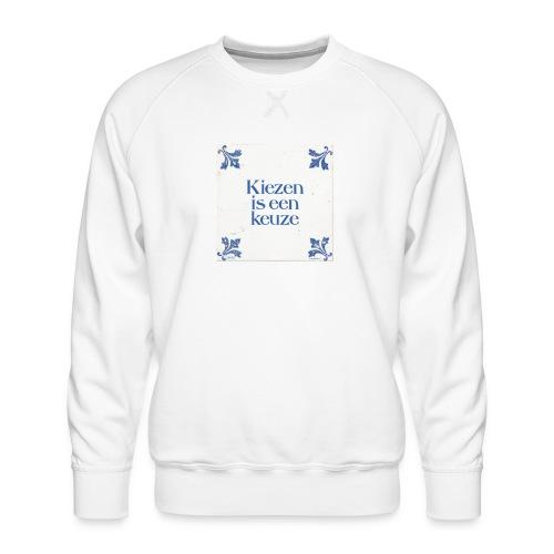 Herenshirt: kiezen is een keuze - Mannen premium sweater