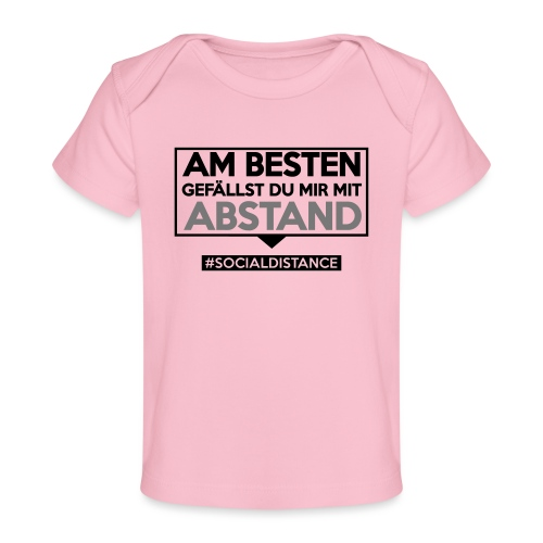 Am Besten gefällst Du mir mit ABSTAND. sdShirt.de - Baby Bio-T-Shirt