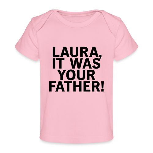 Laura it was your father - Baby Bio-T-Shirt