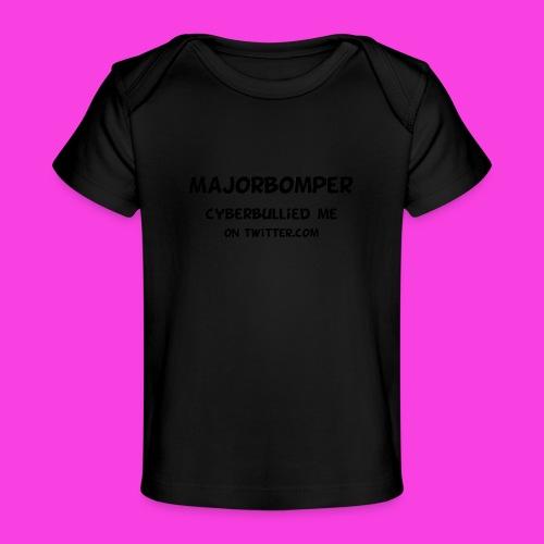 Majorbomper Cyberbullied Me On Twitter.com - Organic Baby T-Shirt