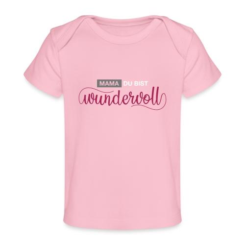 mama du bist wundervoll 01 - Baby Bio-T-Shirt