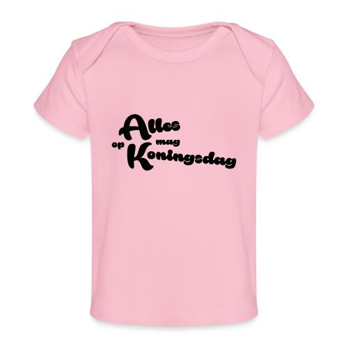Alles mag op Koningsdag - Baby bio-T-shirt