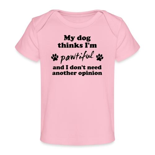 My dog thinks I'm pawtiful - Vauvojen luomu-t-paita