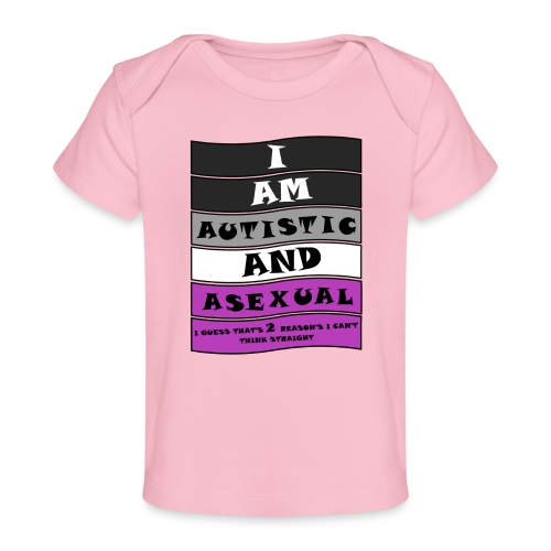 Autistic and Asexual | Funny Quote - Organic Baby T-Shirt
