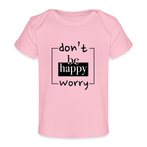 Don't worry, be happy - Organic Baby T-Shirt