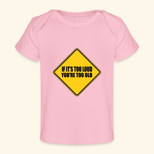 Als het te luid is ben je te oud - Baby bio-T-shirt