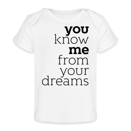 you know me from your dreams - Baby Bio-T-Shirt