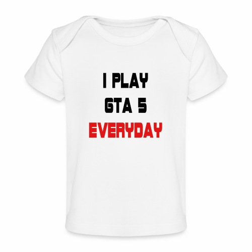 I play GTA 5 Everyday! - Baby bio-T-shirt