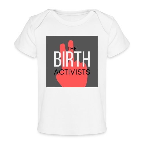 THE BIRTH ACTIVISTS - Organic Baby T-Shirt