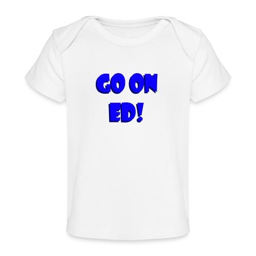 Go on Ed - Organic Baby T-Shirt