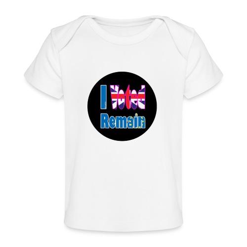 I Voted Remain badge EU Brexit referendum - Organic Baby T-Shirt
