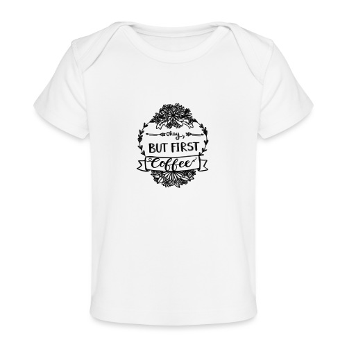 But First Coffee. - Baby Bio-T-Shirt