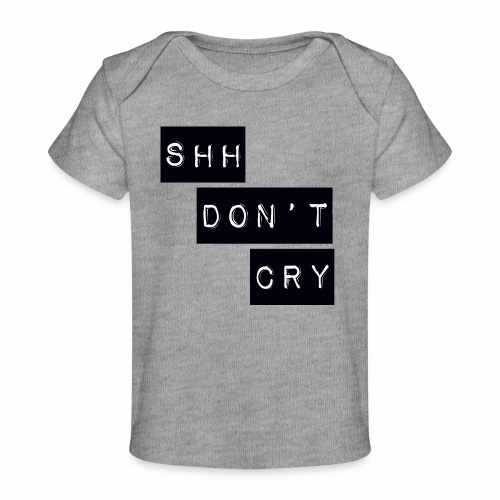 Shh dont cry - Organic Baby T-Shirt