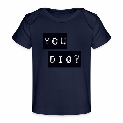 You Dig - Organic Baby T-Shirt