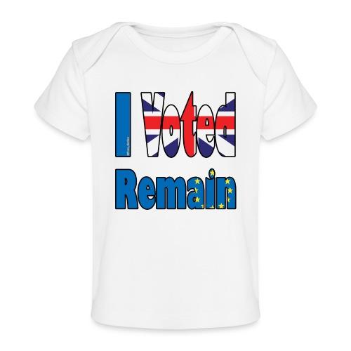 I Voted Remain referendum - Organic Baby T-Shirt
