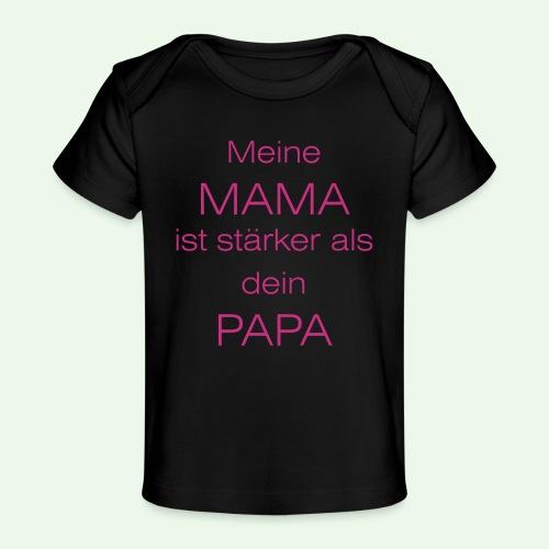 meine mama ist stärker als dein papa // farbe - Baby Bio-T-Shirt