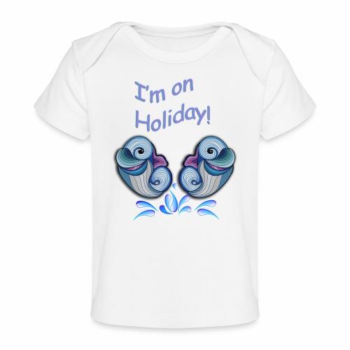 I'm on holliday - Organic Baby T-Shirt