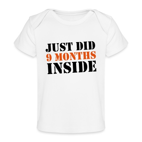 Just Did 9 Months Inside - Organic Baby T-Shirt