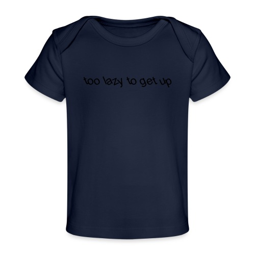 too lazy to get up - Organic Baby T-Shirt