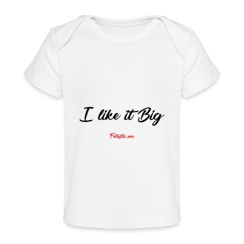I like it Big by Fatastic.me - Organic Baby T-Shirt