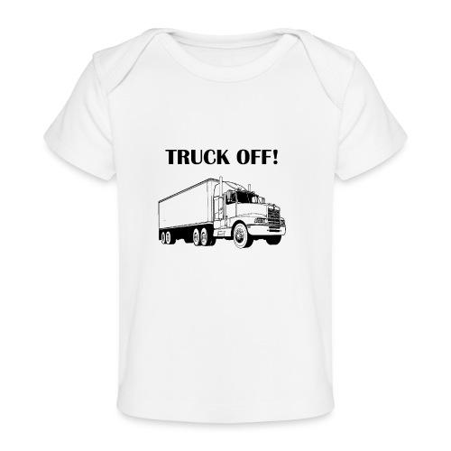 Truck off! - Organic Baby T-Shirt