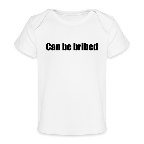 Can be bribed - Organic Baby T-Shirt