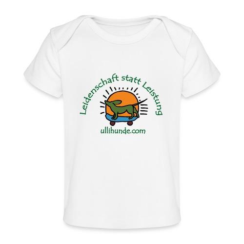 Ullihunde - Leidenschaft statt Leistung - Baby Bio-T-Shirt