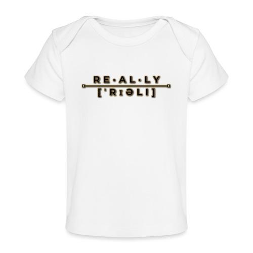 really slogan - Baby Bio-T-Shirt