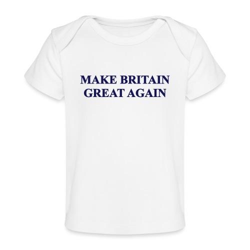 MAKE BRITAIN GREAT AGAIN - Organic Baby T-Shirt