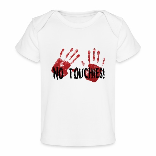 No Touchies 2 Bloody Hands Behind Black Text - Organic Baby T-Shirt
