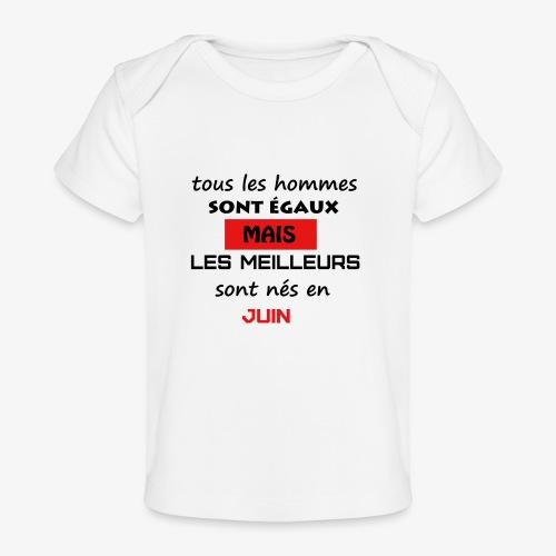 les meilleurs sont nés en juin - T-shirt bio Bébé