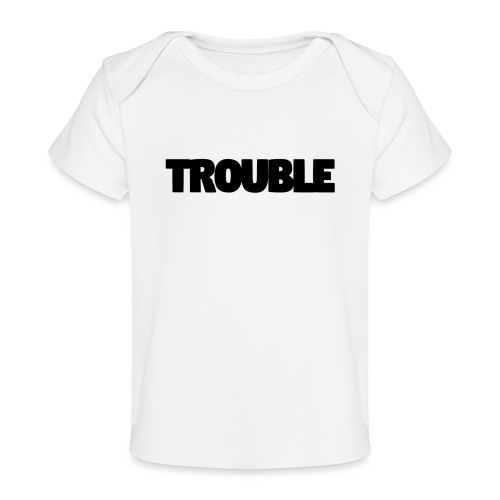 Trouble - Organic Baby T-Shirt