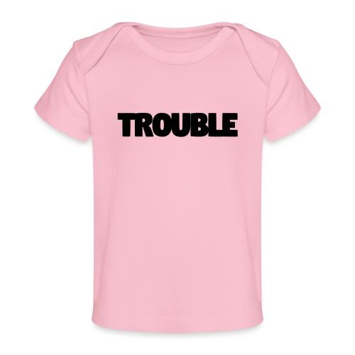 Trouble - Organic Baby T-Shirt