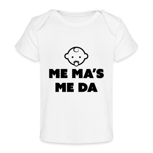 Me Ma's Me Da - Organic Baby T-Shirt