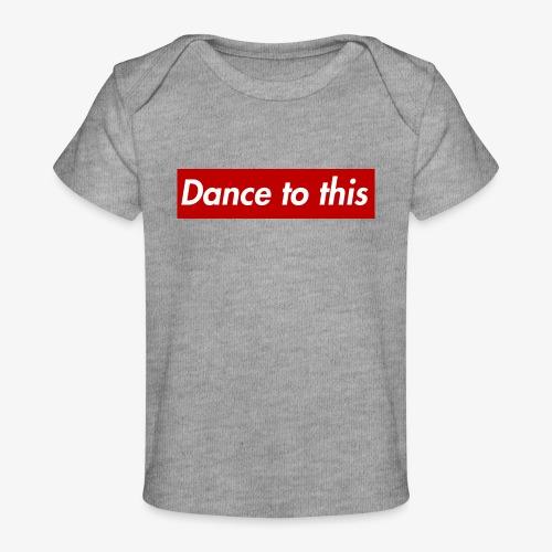 Dance to this - Baby Bio-T-Shirt