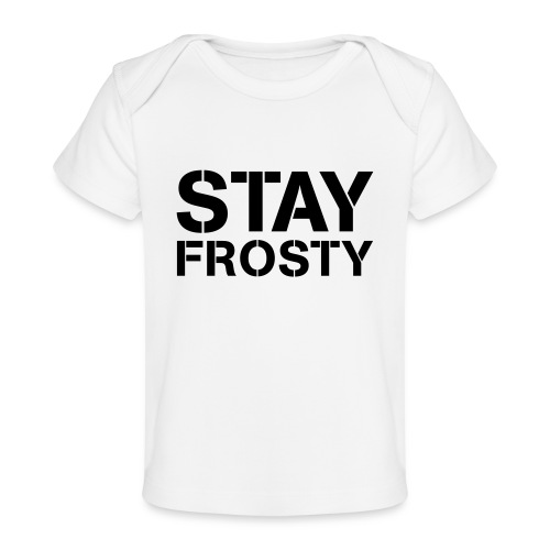 Stay Frosty - Organic Baby T-Shirt