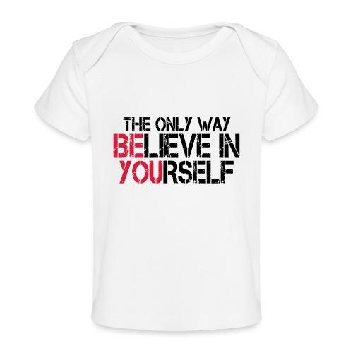 Believe in yourself - Baby Bio-T-Shirt