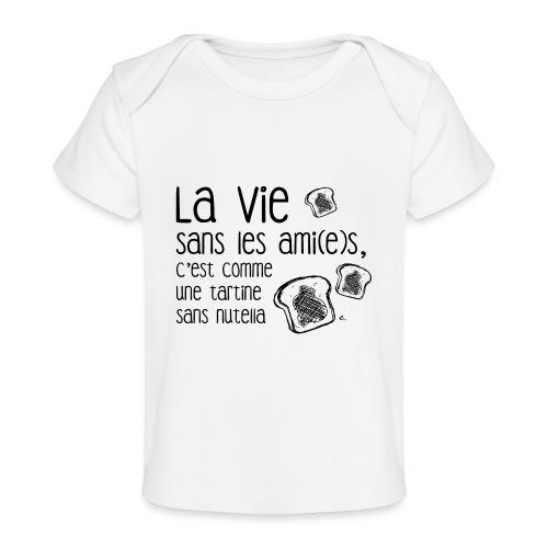 La vie sans les ami(e)s - T-shirt bio Bébé